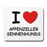 I love APPENZELLER SENNENHUNDS Mousepad