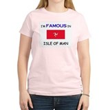 I'd Famous In ISLE OF MAN T-Shirt