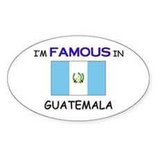 I'd Famous In GUATEMALA Oval Decal