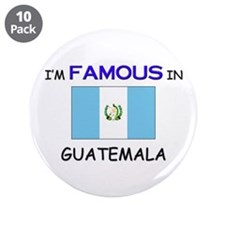 "I'd Famous In GUATEMALA 3.5"" Button (10 pack)"