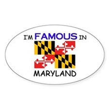 I'd Famous In MARYLAND Oval Decal