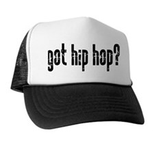 got hip hop? Trucker Hat