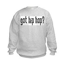 got hip hop? Sweatshirt
