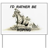 Rather Be Roping Yard Sign
