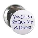 Yes I'm 50 So Buy Me A Drink! 2.25&quot; Button