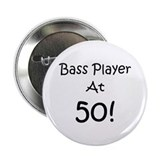 "Bass Player At 50! 2.25"" Button"