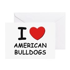 I love AMERICAN BULLDOGS Greeting Cards (Pk of 10)