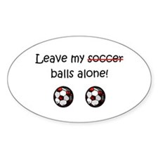 Leave My Soccer Balls Alone! Oval Decal