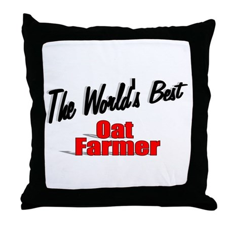"""The World's Best Oat Farmer"" Throw Pillow"