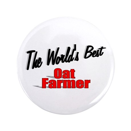 """The World's Best Oat Farmer"" 3.5"" Button (100 pac"