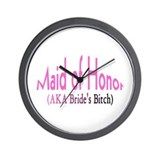 Maid Of Honor (AKA Bride's Bitch) Wall Clock