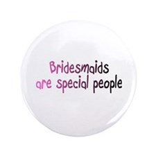 """Bridesmaids Are Special People 3.5"""" Button"""
