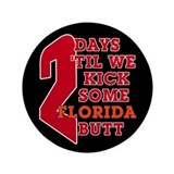 "2 days 'til we kick some Florida butt 3.5"" Bu"
