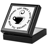I'll stop ignoring you once i Keepsake Box