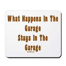 What Happens In Garage Dad Mousepad