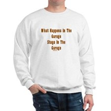 What Happens In Garage Dad Sweatshirt