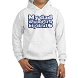 My Dad is Kind of a Big Deal Hoodie
