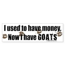money before, goats now Bumper Bumper Sticker