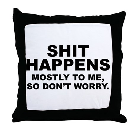 Shit Happens Throw Pillow