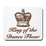 King of the Dance Floor Mousepad