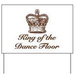 King of the Dance Floor Yard Sign