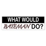 What Would Bateman Do? Bumper Bumper Sticker