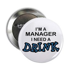 "Manager Need a Drink 2.25"" Button"