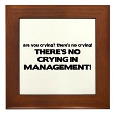 There's No Crying in Management Framed Tile