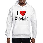 I Love Cheetahs for Cheetah Lovers Hooded Sweatshi