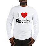 I Love Cheetahs (Front) Long Sleeve T-Shirt