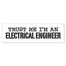 Trust Me I'm an Electrical Engineer Bumper Sticker