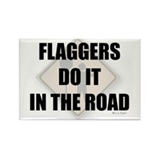 Flaggers do it in the road Rectangle Magnet