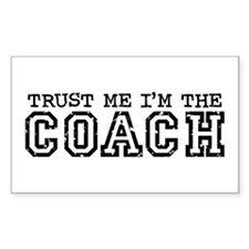 Trust Me I'm the Coach Rectangle Decal
