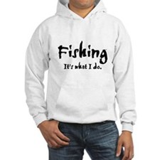 Fishing, It's What I Do Hoodie