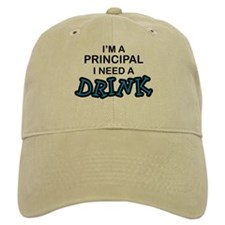 Principal Need a Drink Baseball Cap