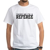 Trust Me I'm a Referee Shirt
