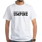Trust Me I'm an Umpire Shirt