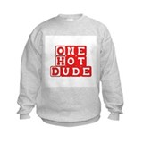 One Hot Dude  Sweatshirt