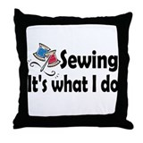 Sewing, it's what I do Throw Pillow