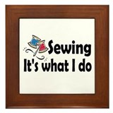 Sewing, it's what I do Framed Tile