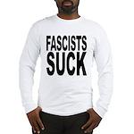 Fascists Suck Long Sleeve T-Shirt