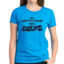 Subsititute Teacher Need a Drink Tee