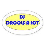 DJ DROOLS-A-LOT Oval Sticker