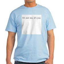 It's not me, it's you T-Shirt