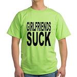 Girlfriends Suck Green T-Shirt