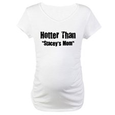 """HOTTER THAN """"STACEY'S MOM"""" Shirt"""