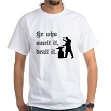 He Who Smelt It Dealt It Shirt
