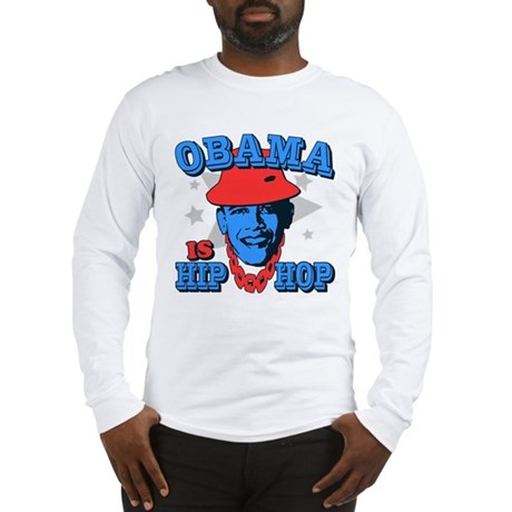 Obama is Hip Hop Long Sleeve T-Shirt