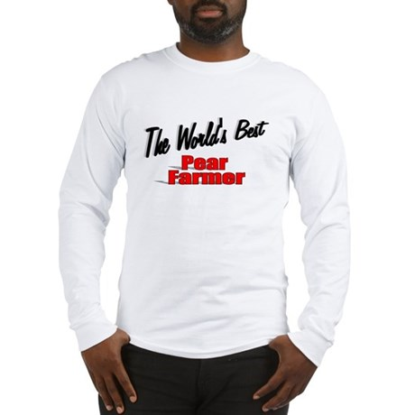 """The World's Best Pear Farmer"" Long Sleeve T-Shirt"
