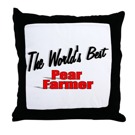 """The World's Best Pear Farmer"" Throw Pillow"